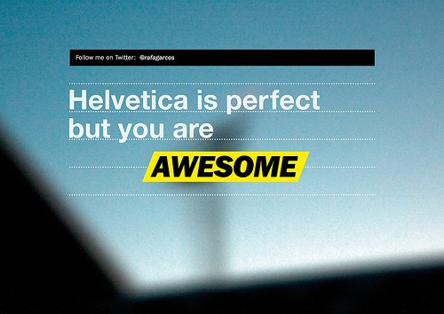 You are more awesome than Helvetica