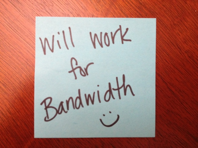 Will Work For Bandwidth