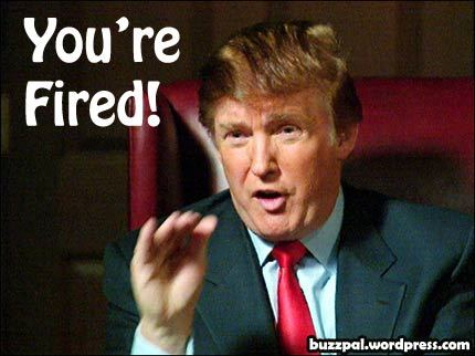 Trump says you're fired!